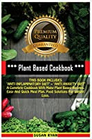 """Plant Based Cookbook: THIS BOOK INCLUDES """"ANTI INFLAMMATORY DIET"""" + """"ANTI ANXIETY DIET"""" A Complete Cookbook With Many Plant Based Recipes. Easy And Quick Meal Plan. Food Solutions For Weight Loss"""