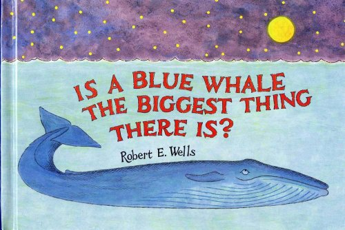 Is a Blue Whale the Biggest Thing There Is? (Robert E. Wells Science Series)