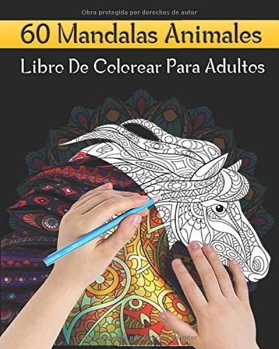 60 Mandalas Animales : Libro De Colorear Para Adultos: 60 Mandalas Para Colorear | Diseños Para Aliviar el Estrés | Presentando Lindos Animales ... Flores Diseños Reduce la Ansiedad