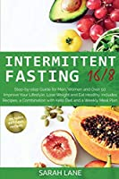 Intermittent Fasting 16/8: Step-by-step Guide for Men, Women and Over 50. Improve Your Lifestyle, Lose Weight and Eat Healthy. Includes Recipes, a Combination with Keto Diet and a Weekly Meal Plan.
