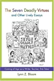 The Seven Deadly Virtues and Other Lively Essays: Coming of Age As a Writer, Teacher, Risk Taker (Non Series)