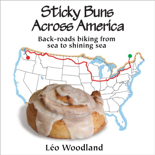 Sticky Buns Across America: Back-Roads Biking from Sea to Shining Sea Audiobook By Léo Woodland cover art