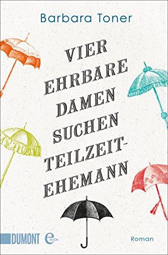 Vier ehrbahre Damen suchen Teilzeit-Ehemann: Roman (Taschenbücher)