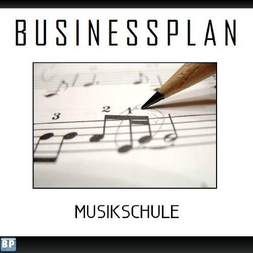 Businessplan Vorlage - Existenzgründung Musikschule Start-Up professionell und erfolgreich mit Checkliste, Muster inkl. Beispiel