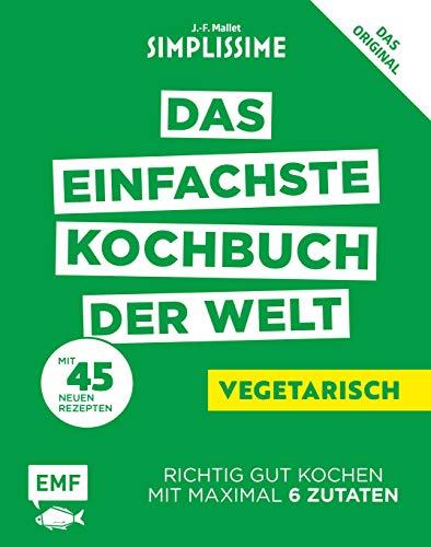 Simplissime – Das einfachste Kochbuch der Welt: Vegetarisch: Richtig gut kochen mit maximal 6 Zutaten