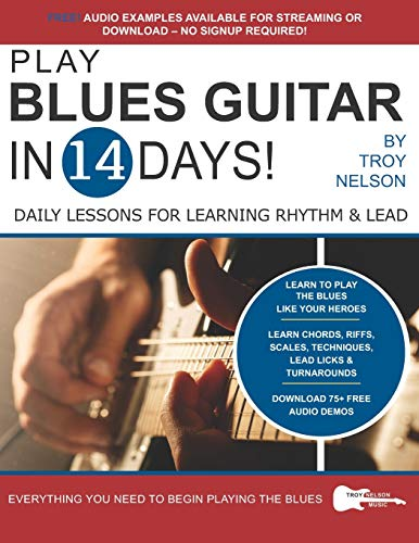 PLAY BLUES GUITAR IN 14 DAYS: Daily Lessons for Learning Blues Rhythm and Lead Guitar in Just Two Weeks! (Play Guitar in 14 Days, Band 1)