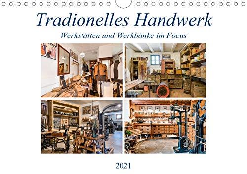 Traditionelles Handwerk, Werkstätten und Werkbänke im Focus (Wandkalender 2021 DIN A4 quer)