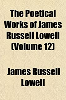 The Poetical Works of James Russell Lowell (Volume 12)