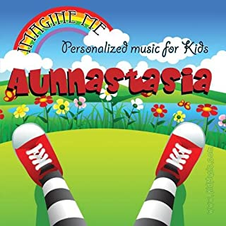 Imagine Me - Personalized just for Aunnastasia - Pronounced ( Auna-Stashia )