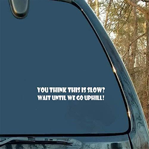 Grappig je denkt dat dit is traag wachten tot we omhoog Hill Auto Van Window Sticker Decal voor auto Laptop Window Sticker