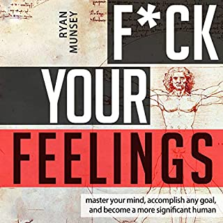 F--k Your Feelings: Master Your Mind, Accomplish Anything and Become a More Significant Human audiobook cover art