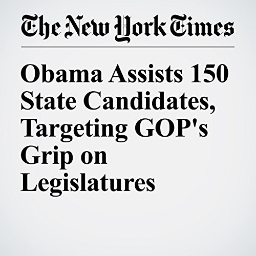 Obama Assists 150 State Candidates, Targeting GOP's Grip on Legislatures cover art