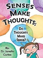 Senses Make Thoughts: Do Thoughts Make Sense?