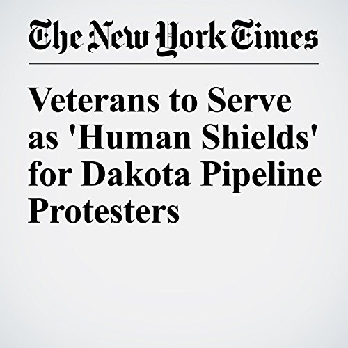 Veterans to Serve as 'Human Shields' for Dakota Pipeline Protesters cover art