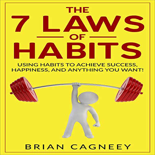 The 7 Laws of Habits     Using Habits to Achieve Success, Happiness, and Anything You Want!              By:                                                                                                                                 Brian Cagneey                               Narrated by:                                                                                                                                 Robert Santos                      Length: 55 mins     Not rated yet     Overall 0.0