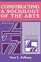 Constructing a Sociology of the Arts (Contemporary Sociology) by Vera L. Zolberg(1990-02-23)