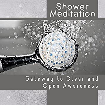 Shower Meditation - Gateway to Clear and Open Awareness, Practice of Mindfulness, Cleansing the Mind & Aura, Quiet and Peaceful Time