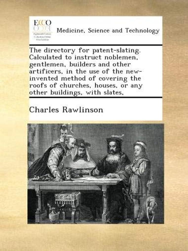 大脳かわいらしい抜本的なThe directory for patent-slating. Calculated to instruct noblemen, gentlemen, builders and other artificers, in the use of the new-invented method of covering the roofs of churches, houses, or any other buildings, with slates,