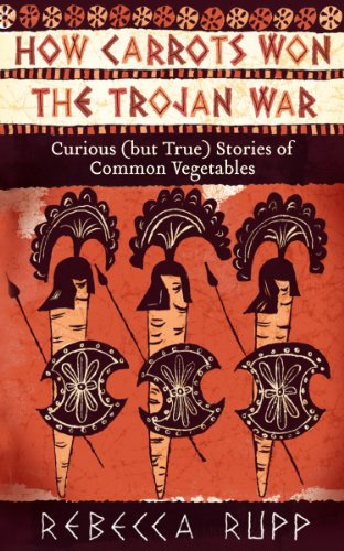 Image of How Carrots Won the Trojan War: Curious (but True) Stories of Common Vegetables