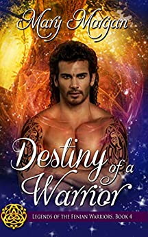 Destiny of a Warrior (Legends of the Fenian Warriors Book 4) by [Mary Morgan]