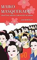 Maiko Masquerade: Crafting Geisha Girlhood in Japan