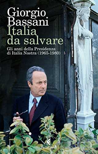 Italia da salvare: Gli anni della Presidenza di Italia Nostra (1965-1980)