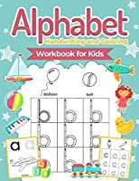 Alphabet Handwriting and Coloring Workbook For Kids: Perfect Alphabet Tracing Activity Book with Colors, Shapes, Pre-Writing for Toddlers and Preschoolers