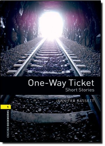 Oxford Bookworms Library: One-Way Ticket - Short Stories: Level 1: 400-Word Vocabulary (Oxford Bookworms Library; Stage 1, Human Interest) by Jennifer Bassett (2008-03-15)