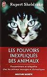 Les pouvoirs inexpliqués des animaux - Pressentiment et télépathie chez les animaux sauvages et domestiques (French Edition) by RUPERT SHELDRAKE(2005-10-03) - J'AI LU (ᅵDITIONS) - 01/01/2005