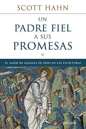 Un padre fiel a sus promesas. El amor de alianza de Dios en las Escrituras (Mundo y cristianismo)
