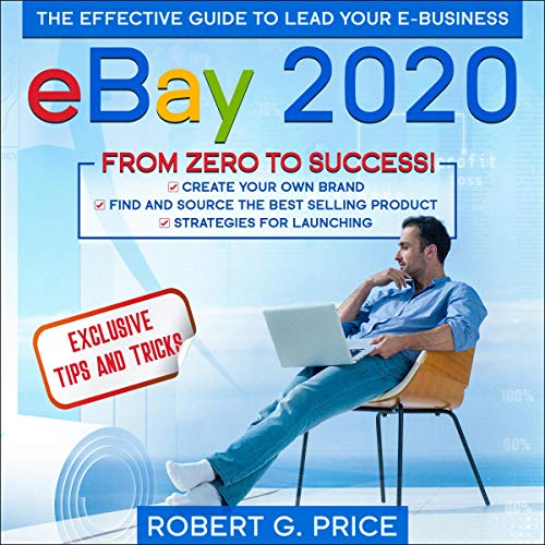 Amazon Com Ebay 2020 The Effective Guide To Lead Your E Business From Zero To Success Audible Audio Edition Robert G Price Russell Newton Pliingo Srl Audible Audiobooks