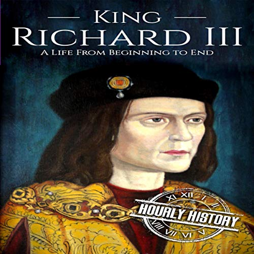King Richard III: A Life from Beginning to End cover art