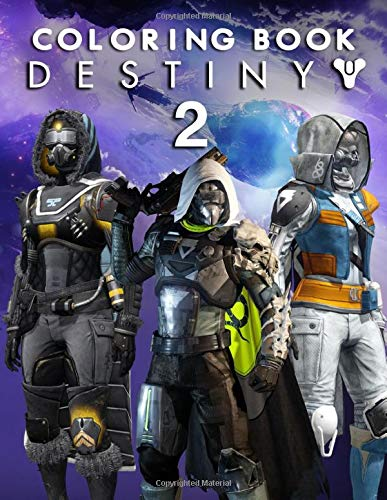 Destiny 2 Coloring Book: Enjoy Artistic Fun By The Creative Coloring Book - A Fantastic Destiny 2 Collection Full Of Fun, Amazing, Exclusive And Pretty Patterns