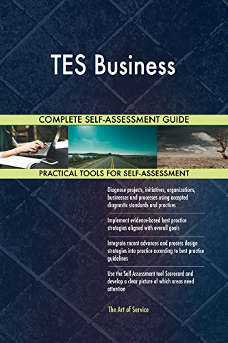 TES Business All-Inclusive Self-Assessment - More than 700 Success Criteria, Instant Visual Insights, Comprehensive Spreadsheet Dashboard, Auto-Prioritized for Quick Results