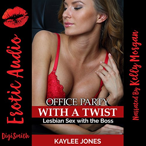Office Party with a Twist     Lesbian Sex with the Boss              By:                                                                                                                                 Kaylee Jones                               Narrated by:                                                                                                                                 Kelly Morgan                      Length: 28 mins     Not rated yet     Overall 0.0