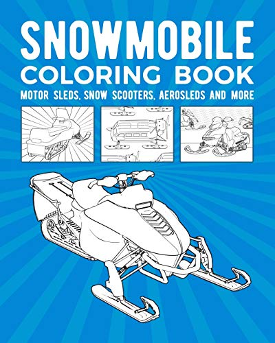 Snowmobile Coloring Book: Motor Sleds, Snow Scooters, Aerosleds And More