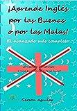 ¡Aprende Inglés por las Buenas o por las Malas! 3: El avanzado más completo ... (English Edition)