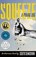 To Squeeze a Prairie Dog: An American Novel