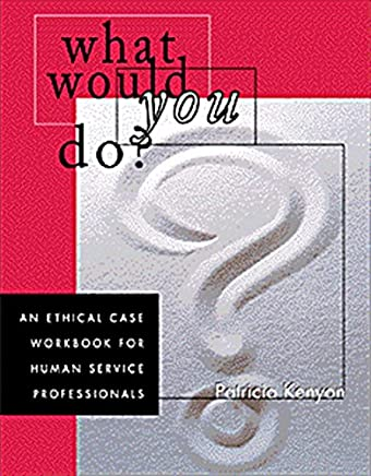 What Would You Do?: An Ethical Case Workbook for Human Service Professionals