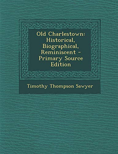 Old Charlestown: Historical, Biographical, Reminiscent - Primary Source Edition
