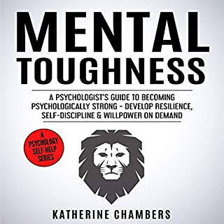 Mental Toughness: A Psychologist's Guide to Becoming Psychologically Strong - Develop Resilience, Self-Discipline & Willpower on Demand audiobook cover art