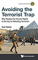 Avoiding the Terrorist Trap: Why Respect for Human Rights is the Key to Defeating Terrorism (Insurgency & Terrorism)
