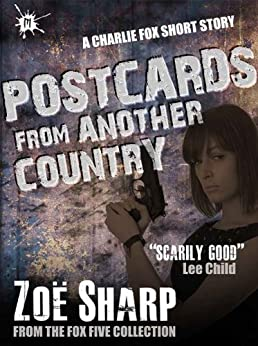 Postcards From Another Country: from the FOX FIVE Charlie Fox short story collection by [Zoe Sharp]