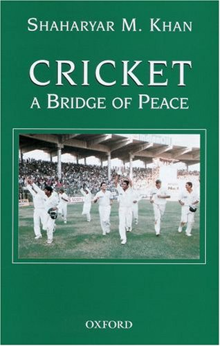 Cricket: A Bridge of Peace: Manager's Diary of the Pakistan Cricket Team's Tour of India (1999), and the World Cup in South Africa (2003)