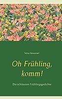 Oh Fruehling, komm!: Die schoensten Fruehlingsgedichte