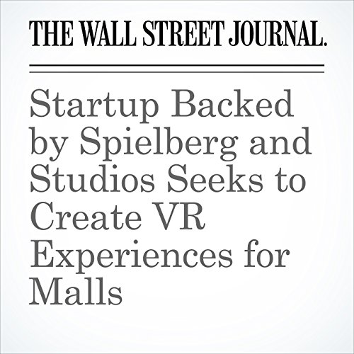 Startup Backed by Spielberg and Studios Seeks to Create VR Experiences for Malls copertina