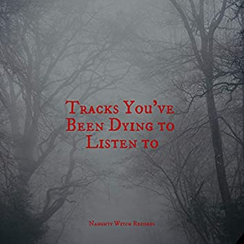 Tracks You've Been DYING to Listen to