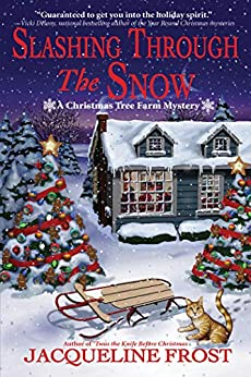 Slashing Through the Snow: A Christmas Tree Farm Mystery by [Jacqueline Frost]