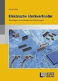Elektrische Steckverbinder: Technologien, Anwendungen und Anforderungen - Helmut Katzier