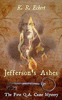 Jefferson's Ashes (Q.A. Caine Book 1) by [K. R. Eckert]